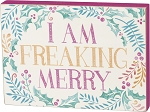 Block Sign - I Am Freaking Merry