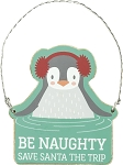 Ornament - Be Naughty Save Santa The Trip