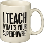 Mug - I Teach What's Your Superpower?