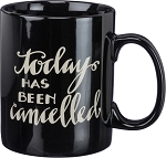 Mug - Today Has Been Cancelled